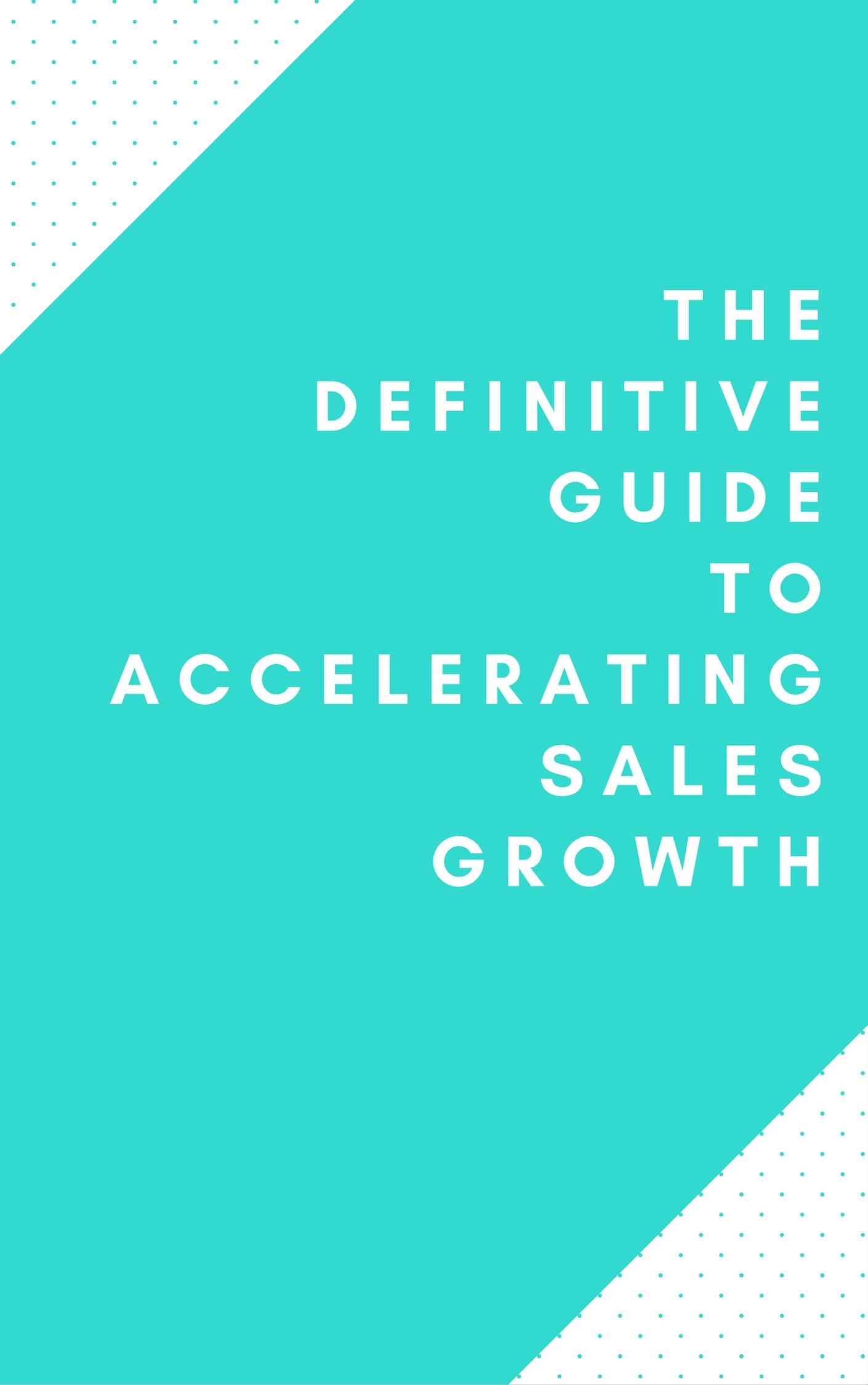 The_Definitive_Guide_to_Accelerating_Sales_Growth.jpg