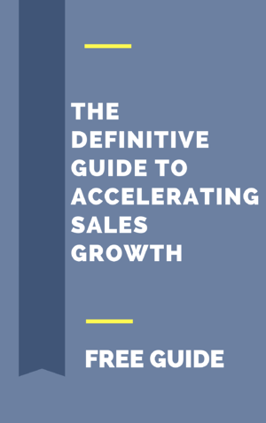 the definitive guide to accelerating sales growth