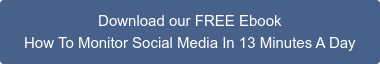 Download our FREE Ebook How To Monitor Social Media In 13 Minutes A Day