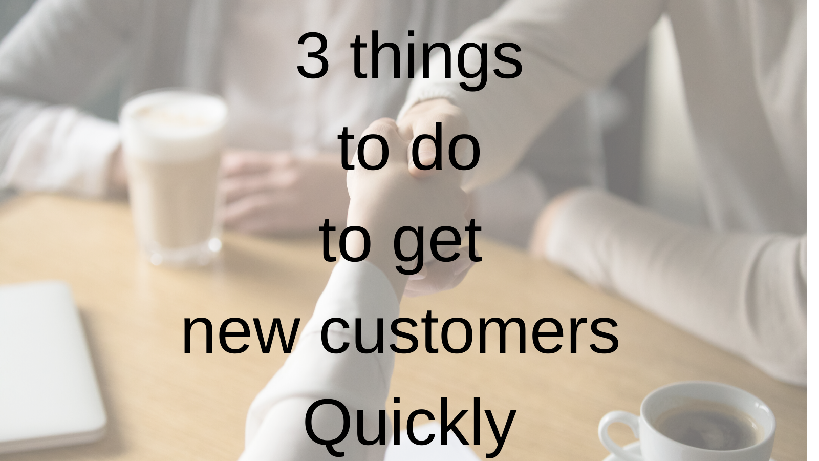 3 things to do to get new customers Quickly